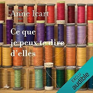 Ce que je peux te dire d'elles                   De :                                                                                                                                 Anne Icart                               Lu par :                                                                                                                                 Benedicte Charton                      Durée : 7 h et 30 min     21 notations     Global 4,2