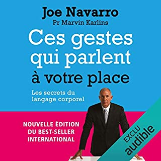 Ces gestes qui parlent à votre place                   Written by:                                                                                                                                 Joe Navarro,                                                                                        Marvin Karlins                               Narrated by:                                                                                                                                 Alexandre Donders                      Length: 9 hrs and 43 mins     3 ratings     Overall 4.7