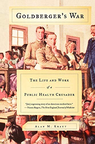Goldberger's War: The Life and Work of a Public Health Crusader by Alan M. Kraut