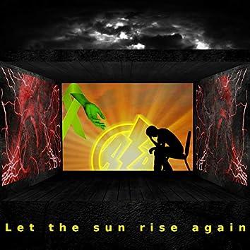 Let the Sun Rise Again