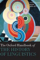 The Oxford Handbook of the History of Linguistics (Oxford Handbooks in Linguistics)