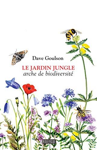 Le jardin jungle: Arche de biodiversité