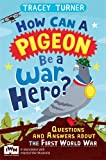 How Can a Pigeon Be a War Hero?: Questions and Answers about the First World War