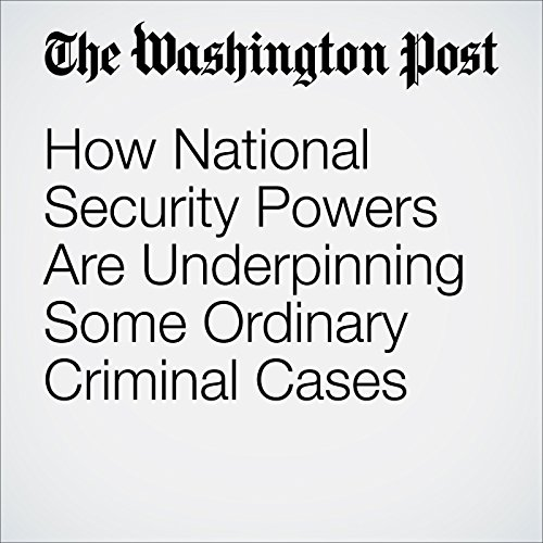 How National Security Powers Are Underpinning Some Ordinary Criminal Cases cover art