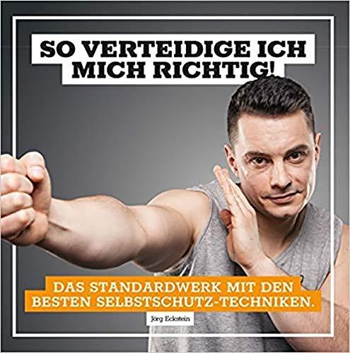 Das Standardwerk der Selbstverteidigung mit den besten Selbstschutz-Techniken. So verteidige ich mich richtig!