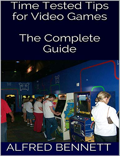Time Tested Tips for Video Games: The Complete Guide (English Edition)
