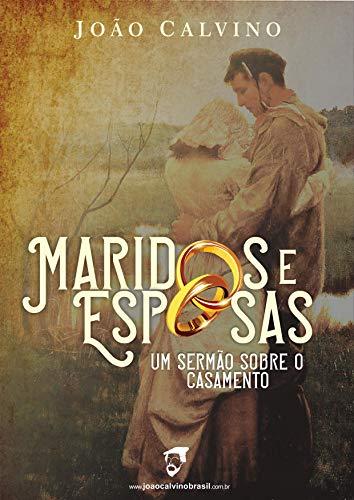 Maridos e Esposas  : Um sermão sobre o casamento (Portuguese Edition)