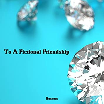To A Fictional Friendship
