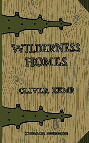 Wilderness Homes (Legacy Edition): A Classic Manual On Log Cabin Lifestyle, Construction, And Furnishing (The Cabin Life and Cabin Craft Collection)