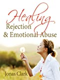 Healing Rejection & Emotional Abuse: Freedom from Hurts, Abuse and Confusion (English Edition)