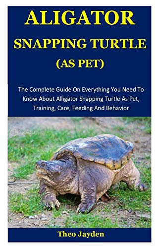 Aligator Snapping Turtle As Pet: The Complete Guide On Everything You Need To Know About Alligator Snapping Turtle As Pet, Training, Care, Feeding And Behavior