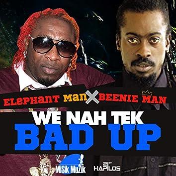 We Nah Tek Bad Up - Single