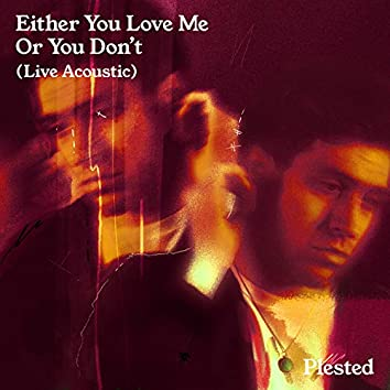 Either You Love Me Or You Don't (Live Acoustic)