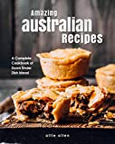 Amazing Australian Recipes: A Complete Cookbook of Down Under Dish Ideas!