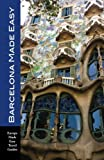 Barcelona Made Easy: The Best Walks, Sights, Restaurants, Hotels and Activities (Europe Made Easy) [Idioma Inglés]