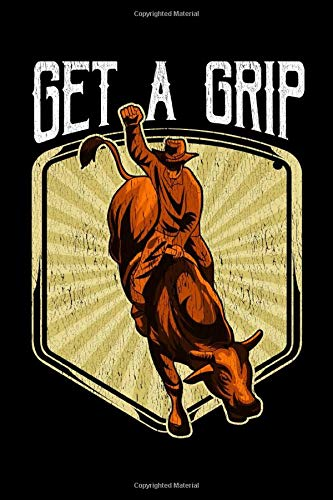 Get A Grip: Funny Get a Grip Competitive Bull Riding Pun Bullrider Themed Blank Notebook - Perfect Lined Composition Notebook For Journaling & Writing - Gratitude & Reflection (120 Pages, 6