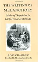 The Writing of Melancholy: Modes of Opposition in Early French Modernism