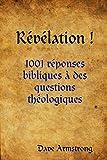 Révélation !: 1001 réponses bibliques à des questions théologiques