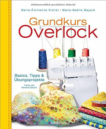 Grundkurs Overlock: Basics, Tipps und Übungsprojekte