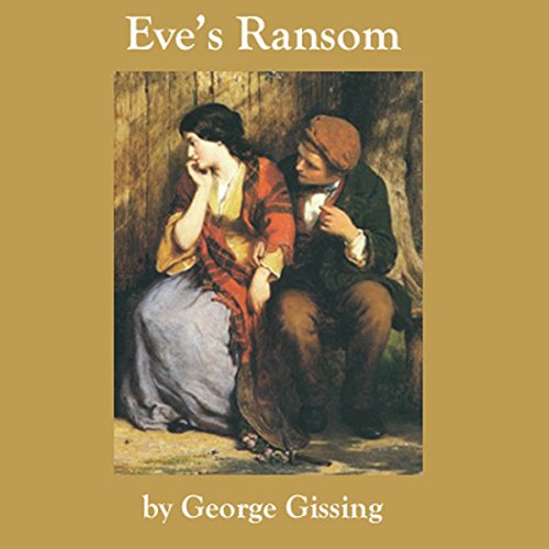 Eve's Ransom                   By:                                                                                                                                 George Gissing                               Narrated by:                                                                                                                                 Jill Masters                      Length: 5 hrs and 36 mins     16 ratings     Overall 3.4
