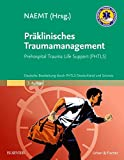 Präklinisches Traumamanagement: Prehospital Trauma Life Support (PHTLS), Deutsche Bearbeitung durch PHTLS Deutschland und Schweiz - NAEMT