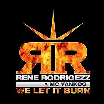 We Let It Burn