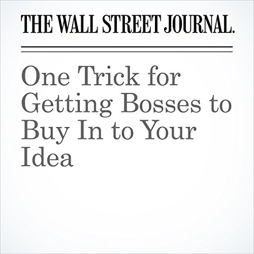 One Trick for Getting Bosses to Buy In to Your Idea copertina