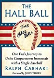 The Hall Ball: One Fan's Journey to Unite Cooperstown Immortals with a Single Baseball
