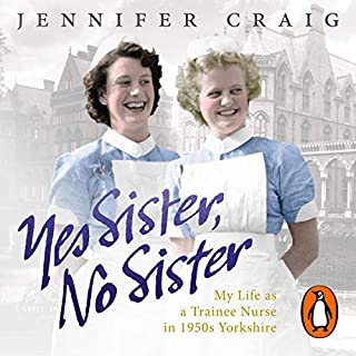 Yes Sister, No Sister     My Life as a Trainee Nurse in 1950s Yorkshire              By:                                                                                                                                 Jennifer Craig                               Narrated by:                                                                                                                                 Jennifer Craig                      Length: 9 hrs and 12 mins     59 ratings     Overall 4.4