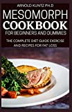 MESOMORPH COOKBOOK FOR BEGINNERS AND DUMMIES: THE COMPLETE DIET GUIDE EXERCISE AND RECIPES FOR FAT LOSS