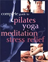 Complete Guide to Pilates Yoga Meditation Stress Relief