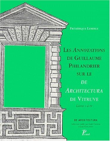 Les annotations de Guillaume Philandrier sur le 'De architectura de vitruve', livres I à IV