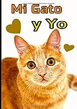 Mi gato y yo: Cuaderno de seguimiento para los que cuidan de su gato y no quieren descuidar nada:  La caja de arena, el rascador, el árbol para gatos, sus juguetes favoritos...