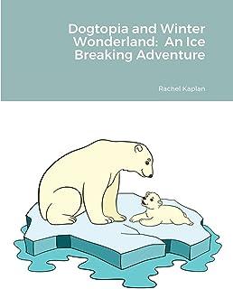 Dogtopia and Winter Wonderland: An Ice Breaking Adventure