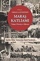 Maras Katliami - Vahset, Iskence ve Direnis