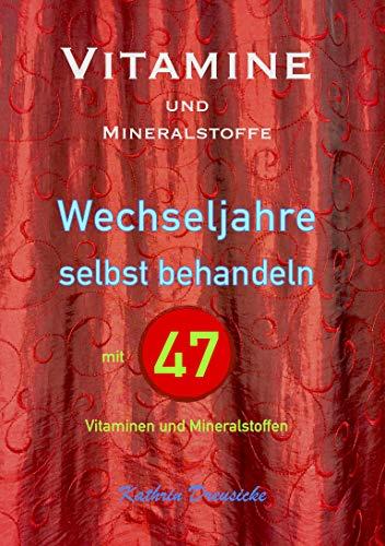 Vitamine und Mineralstoffe: WECHSELJAHRE selbst behandeln mit 47 Vitaminen und Mineralstoffen (German Edition)