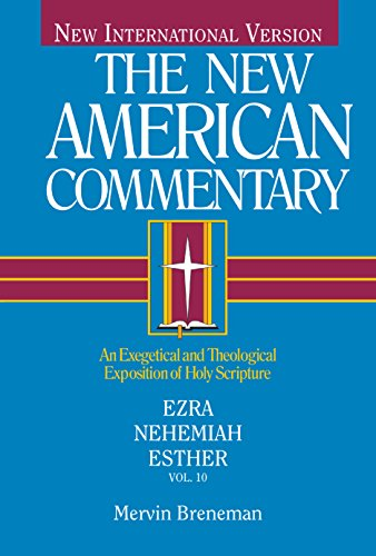 NAC - Ezra, Nehemiah, Esther: An Exegetical and Theological Exposition of Holy Scripture (Volume 10) (The New American Commentary)
