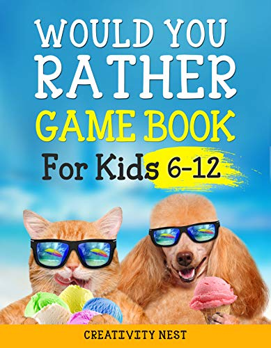 Would You Rather Game Book for Kids 6-12: The Book of Silly Scenarios, Hilarious Situations, and Challenging Choices the Whole Family Will Love (Game Book Gift Ideas) (English Edition)