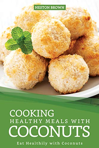 Cooking Healthy Meals with Coconuts: Eat Healthily with Coconuts (English Edition)