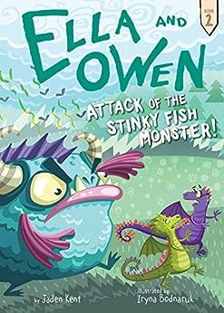 Ella and Owen 2: Attack of the Stinky Fish Monster! by [Jaden Kent, Iryna Bodnaruk]