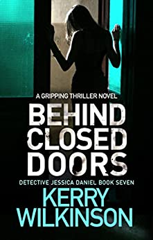 Behind Closed Doors: A gripping thriller novel (Detective Jessica Daniel Thriller Series Book 7) by [Kerry Wilkinson]