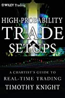 High-Probability Trade Setups: A ChartistÂs Guide to Real-Time Trading (Wiley Trading)