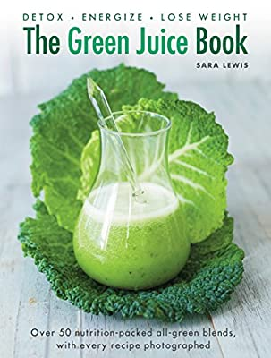 The Green Juice Book: Detox*Energize*Lose Weight by Lorenz Books