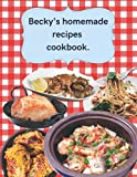 Becky's recipe cookbook.: Becky's cookbook, Becky's recipes, a gift with Becky's name on it, Just for Becky gift, 100 recipe pages 8.5 X 11 inches