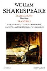 Oeuvres complètes, Tragédies, tome 2 - Othello / Timon d'Athènes / Le Roi Lear / Macbeth / Antoine et Cléopâtre / Coriolan de William Shakespeare