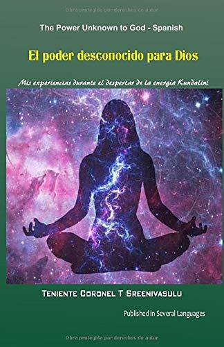 El poder desconocido para Dios: Mis experiencias durante el despertar de la energía Kundalini