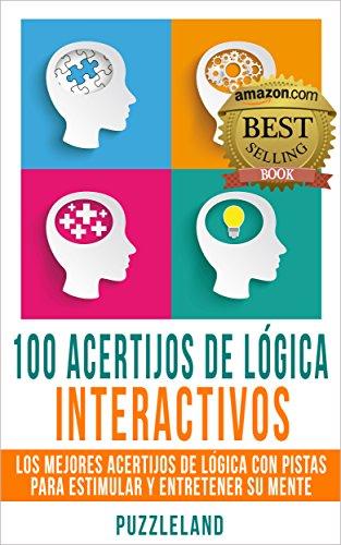 100 Acertijos de Lógica Interactivos: Los Mejores Acertijos de Lógica con Pistas...