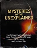 Mysteries of the Unexplained: How Ordinary Men and Women Have Experienced the Strange, the Uncanny, and the Incredible