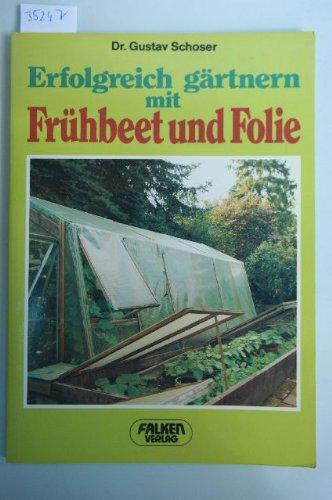 Erfolgreich gärtnern mit Frühbeet und Folie