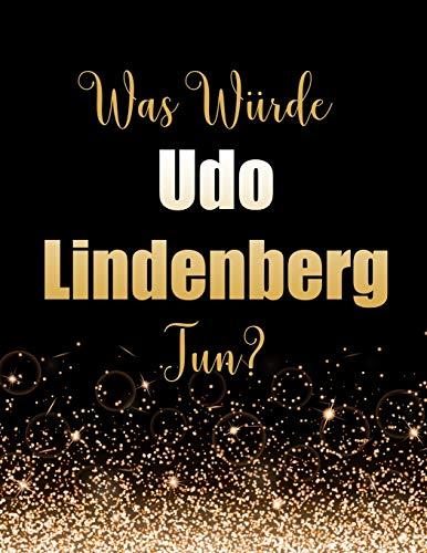 Was würde Udo Lindenberg tun?: Großes Notizbuch/Tagebuch/Journal zum Schreiben mit 100 Seiten, Geschenk für Fans von Udo Lindenberg